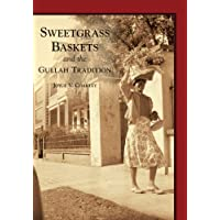Sweetgrass Baskets and the Gullah Tradition (SC) (Images of America)
