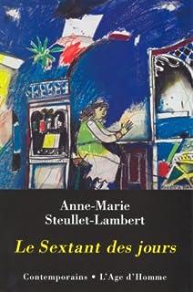 Le sextant des jours : textes courts, Steullet-Lambert, Anne-Marie