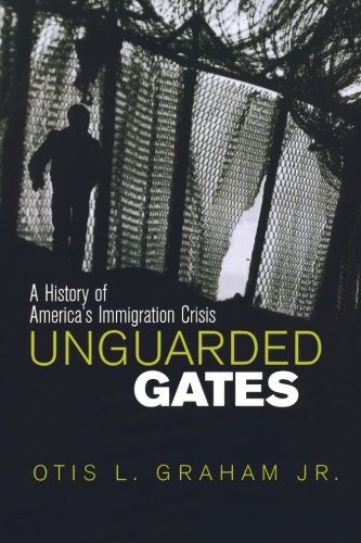Unguarded Gates: A History of America's Immigration Crisis