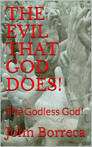 THE EVIL THAT GOD DOES!: The Godless God!