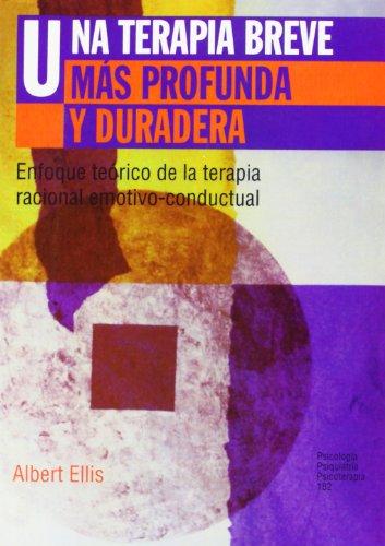 Descargar Libro Una Terapia Breve Más Profunda Y Duradera: Enfoque Teórico De La Terapia Racional Emotivo-conductual Albert Ellis