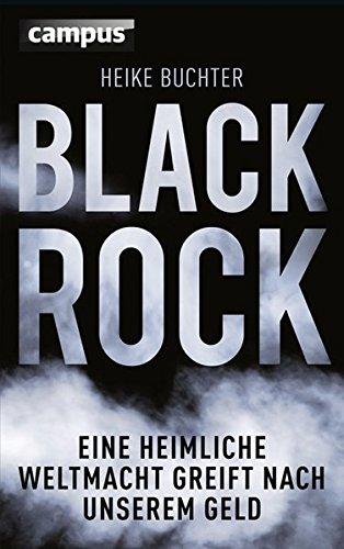 BlackRock: Eine heimliche Weltmacht greift nach unserem Geld Gebundenes Buch – 17. August 2015 Heike Buchter Campus Verlag 3593504588 Finanzkrise