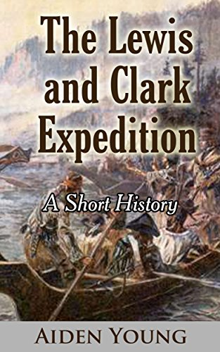 The Lewis and Clark Expedition – A Short History