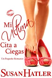 Mi Ultima Cita a Ciegas (Mejor una Cita que Nunca nº 3) (Spanish