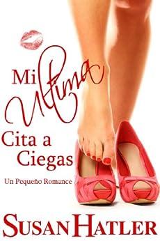 Mi Ultima Cita a Ciegas (Mejor una Cita que Nunca nº 3) (Spanish Edition) by [Hatler, Susan]
