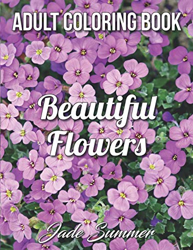(Beautiful Flowers: An Adult Coloring Book with 50 Relaxing Images of Roses, Lilies, Tulips, Cherry Blossoms, Sunflowers, Orchids, Violets, and More!)