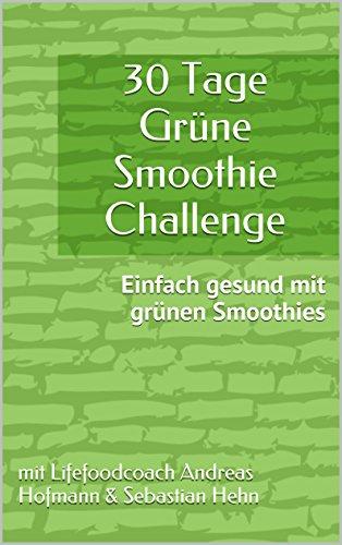30 Tage Grüne Smoothie Challenge: Einfach gesund mit grünen Smoothies (German Edition)