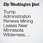 Trump Administration Renews Mining Leases Near Minnesota Wilderness, Reversing Obama | Juliet Eilperin