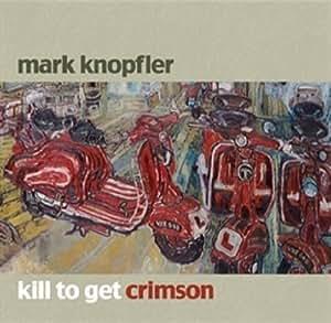 Kill To Get Crimson (CD&DVD) by Mark Knopfler (2007-09-17)