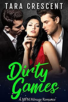 Dirty Games (A MFM Ménage Romance) (The Dirty Series Book 3) by [Crescent, Tara]