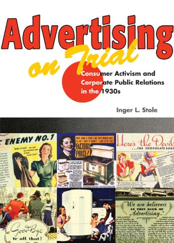 Download Advertising on Trial: Consumer Activism and Corporate Public Relations in the 1930s (The History of Communication) Pdf