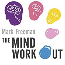 The Mind Workout: Twenty steps to improve your mental health and take charge of your life Audiobook by Mark Freeman Narrated by Christopher Ragland