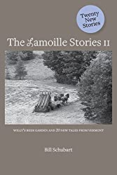 The Lamoille Stories II: Willy's Beer Garden and other tales from Vermont