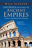 Life/Death Rhythms of Ancient Empires - Climatic Cycles Influence Rule of Dynasties, Will Slatyer, 1466926503