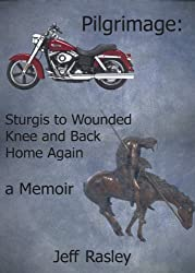 Pilgrimage:  Sturgis to Wounded Knee and Back Home Again, a Memoir (Memoirs of a Thoughtful Traveler Book 5)