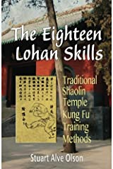 The Eighteen Lohan Skills: Traditional Shaolin Temple Kung Fu Training Methods Paperback