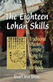 The Eighteen Lohan Skills: Traditional Shaolin Temple Kung Fu Training Methods
