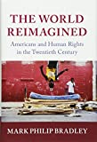 "Mark P. Bradley, ""The World Reimagined: Americans and Human Rights in the Twentieth Century"" (Cambridge UP, 2016)"