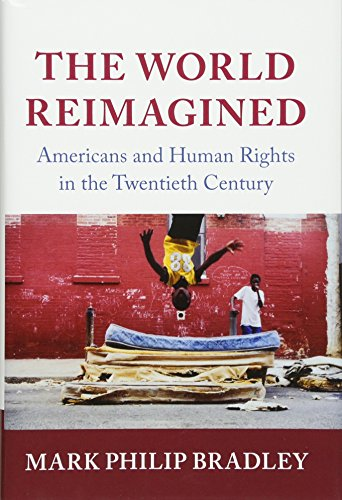 The World Reimagined: Americans and Human Rights in the Twentieth Century (Human Rights in History) by Cambridge University Press