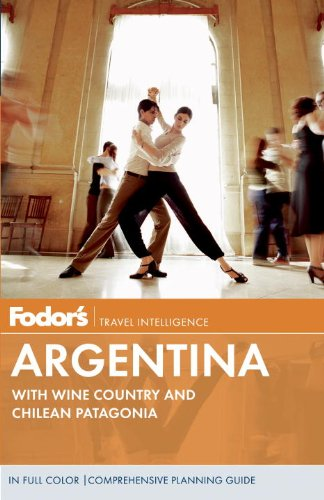 Fodor's Argentina: with Wine Country and Chilean Patagonia (Full-color Travel Guide)