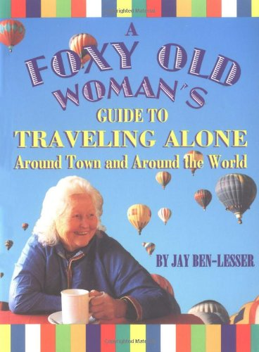 A Foxy Old Woman's Guide To Traveling Alone  Around Town And Around The World