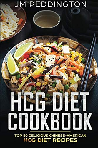 HCG Diet Cookbook: Top 50 Delicious Chinese-American HCG Diet Recipes (Volume 2) (3 Recipes Phase Hcg)