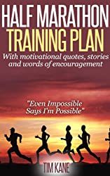 Half Marathon Training Plan: With motivational quotes, stories and words of encouragement: Even Impossible Says I'm Possible