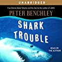 Shark Trouble: True Stories About Sharks and the Sea Audiobook by Peter Benchley Narrated by Peter Benchley
