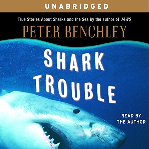 Shark Trouble: True Stories About Sharks and the Sea by Random House Audio