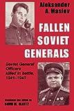 Fallen Soviet Generals: Soviet General Officers Killed in Battle, 1941-1945 (Cass Series on Soviet Military Institutions, 1)
