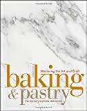 Baking and Pastry: Mastering the Art and Craft, The Culinary Institute of America, 047005591X