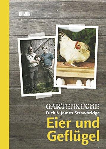 Gartenküche Dick & James Strawbridge. Band 2. Eier und Geflügel