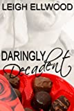 Daringly Decadent, a BBW Erotic Romance (Follow-Up to Daringly Delicious) (Dareville Book 14)