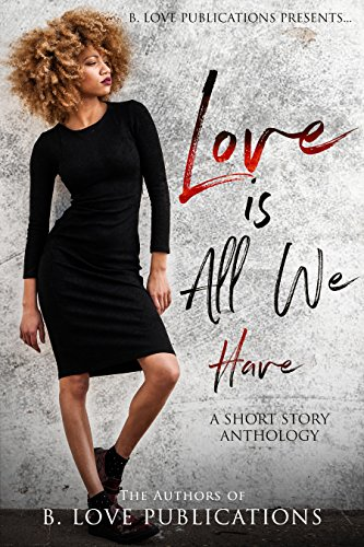 Search : Love is All we Have: A Short Story Anthology