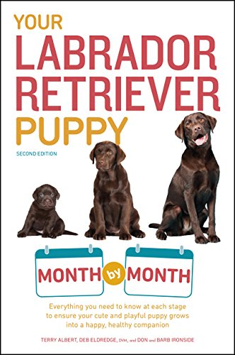 (Your Labrador Retriever Puppy Month by Month, 2nd Edition: Everything You Need to Know at Each Stage of Development (Your Puppy Month by Month))