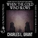 When the Cold Wind Blows: Black Oak Series, Book 5 | Charles L. Grant