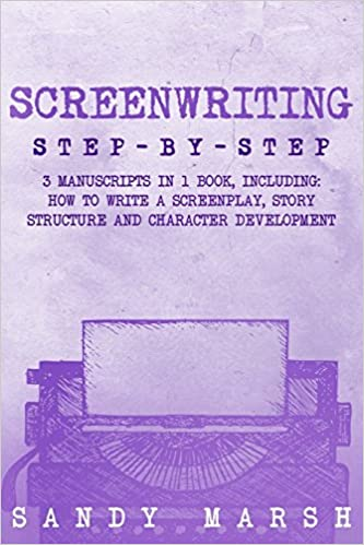 screenwriting step by step 3 manuscripts in 1 book essential