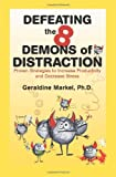 Defeating the 8 Demons of Distraction: Proven Strategies to Increase Productivity and Decrease Stress