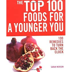 The Top 100 Foods for a Younger You: 100 Remedies to Turn Back the Clock by Sarah Merson ( 2007 ) Paperback