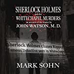 Sherlock Holmes and the Whitechapel Murders: An Account of the Matter by John Watson M.D. | Mark Sohn