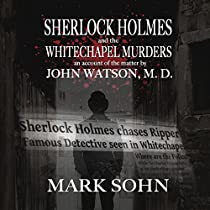 SHERLOCK HOLMES AND THE WHITECHAPEL MURDERS: AN ACCOUNT OF THE MATTER