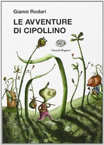 Le Avventure Di Cipollino Italian Edition Gianni Rodari