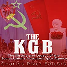 The KGB: The History and Legacy of the Soviet Union's Notorious Spy Agency Audiobook by Charles River Editors Narrated by Colin Fluxman