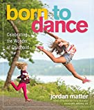 img - for Born to Dance: Celebrating the Wonder of Childhood book / textbook / text book