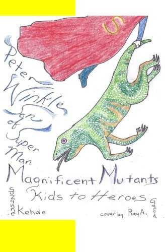Peter Winkle Son of Super Man: magnificent mutants/kids to heroes pdf