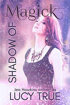 Shadow of Magick by [True, Lucy, Hawkins, Jea]