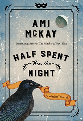 Half Spent Was the Night: A Witches' Yuletide (Ami McKay's Witches)