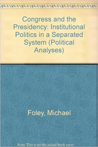 Download libro Amazon Congress and the Presidency: Institutional Politics in a Separated System (Political Analyses) PDF by Michael Foley,John E. Owens
