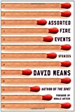 Assorted Fire Events, David Means, 0865478872
