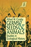 img - for Germs, Seeds and Animals: Studies in Ecological History (Sources and Studies in World History) book / textbook / text book